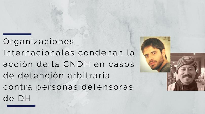 Organizaciones Internacionales condenan la acción de la CNDH en casos de detención arbitraria contra los defensores Damián Gallardo y Enrique Guerrero