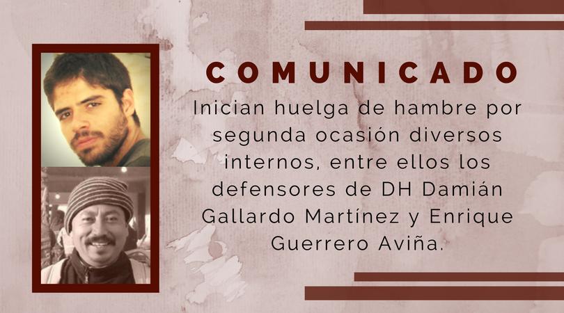 Inician Huelga de hambre por segunda ocasión diversos internos, entre ellos los defensores de DH Damián Gallardo Martínez y Enrique Guerrero Aviña.