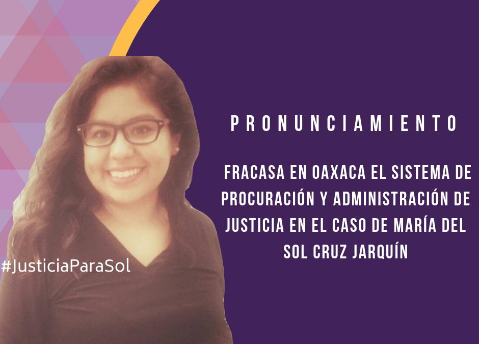 Pronunciamiento: Fracasa en Oaxaca el sistema de procuración y administración de justicia en el caso de María del Sol