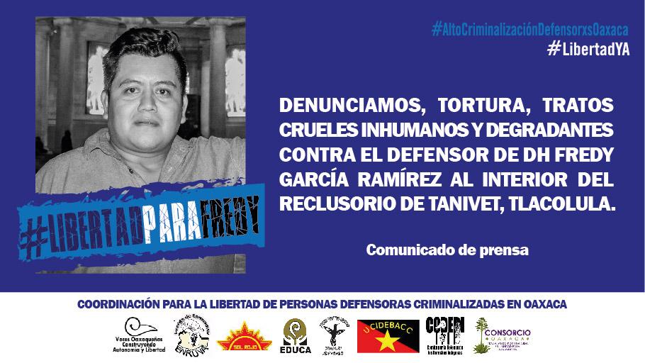 Denunciamos, tortura, tratos crueles inhumanos y degradantes contra el defensor de DH Fredy García Ramírez al interior del reclusorio de Tanivet, Tlacolula, Oaxaca.