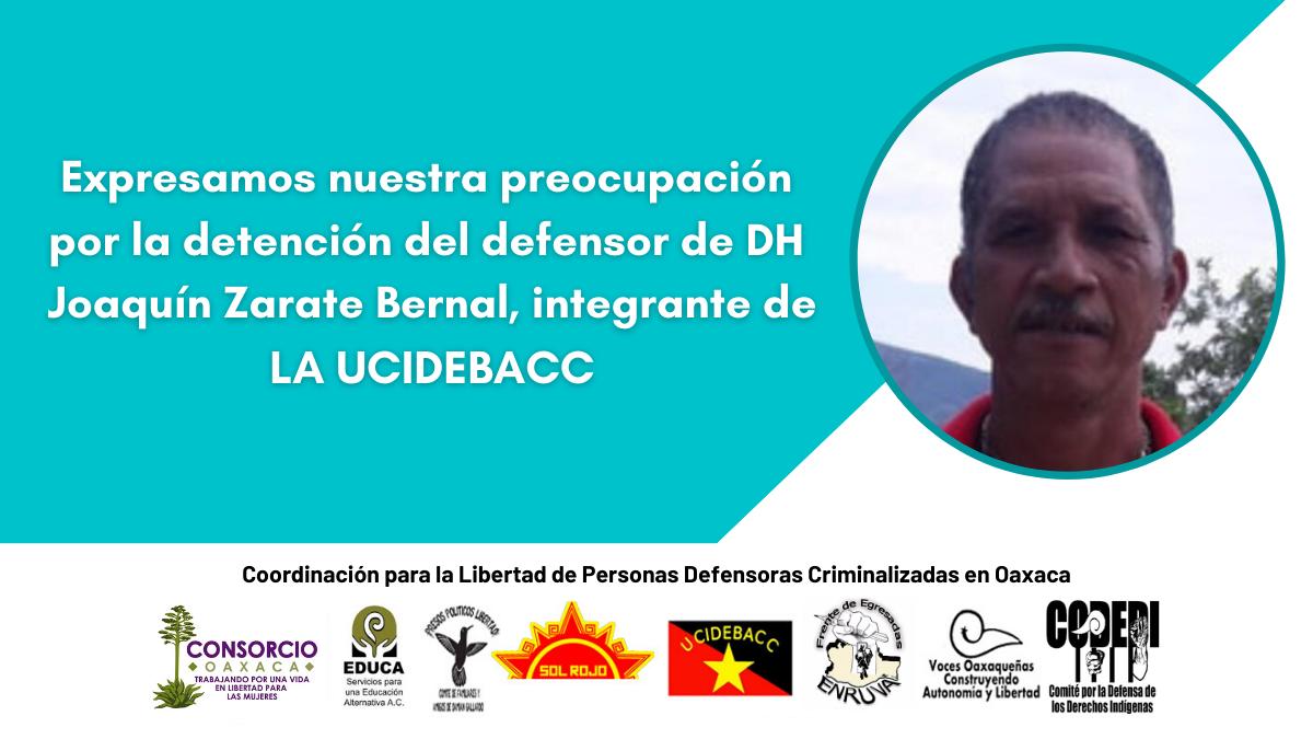 Expresamos nuestra preocupación por la detención del defensor de DH Joaquín Zarate Bernal, integrante de la UCIDEBACC.