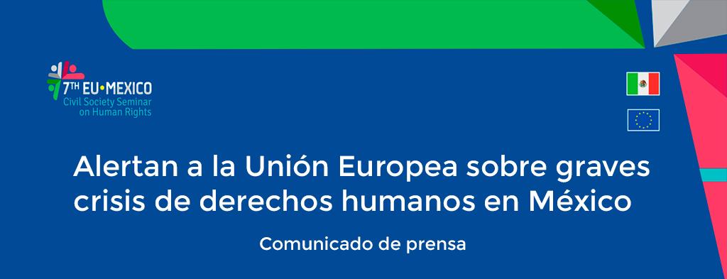 Alertan a la Unión Europea sobre graves crisis de derechos humanos en México